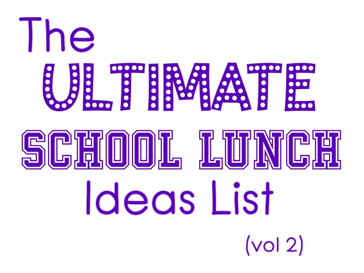 The Ultimate School Lunch Ideas List Vol. 2