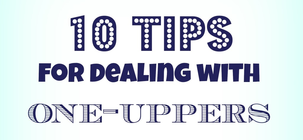 10 Tips For Dealing with One-Uppers