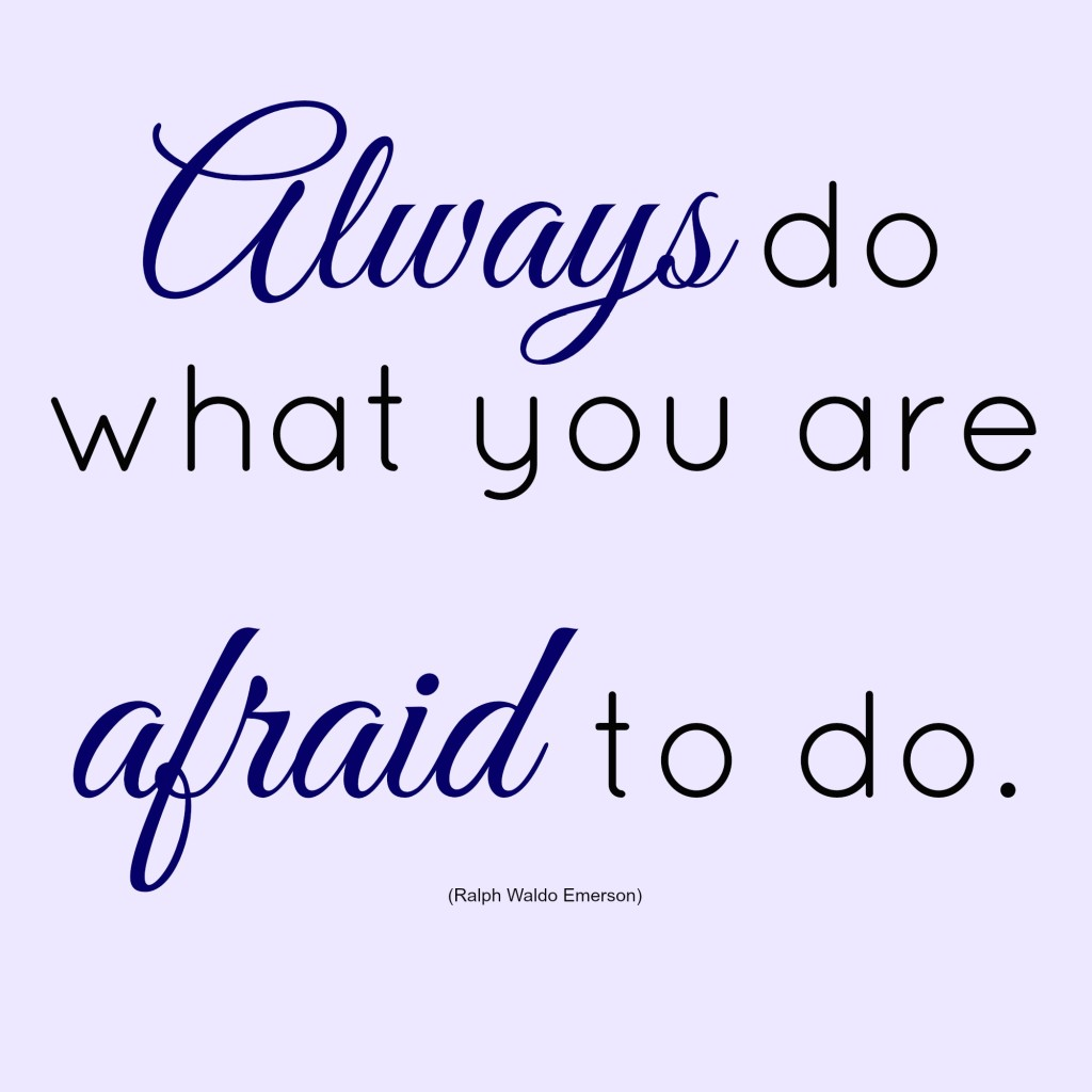 What would you do if you were not afraid-
