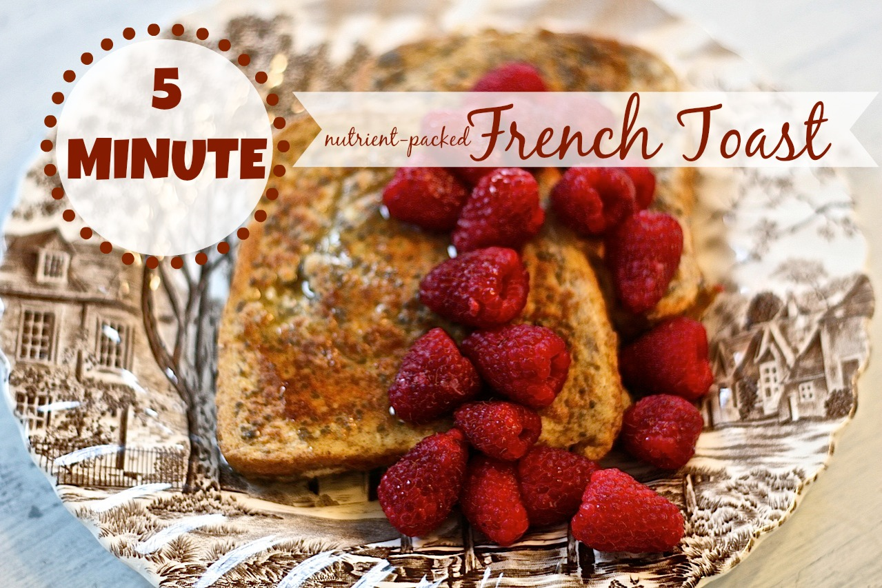 5 Minute Nutrient-Packed French Toast