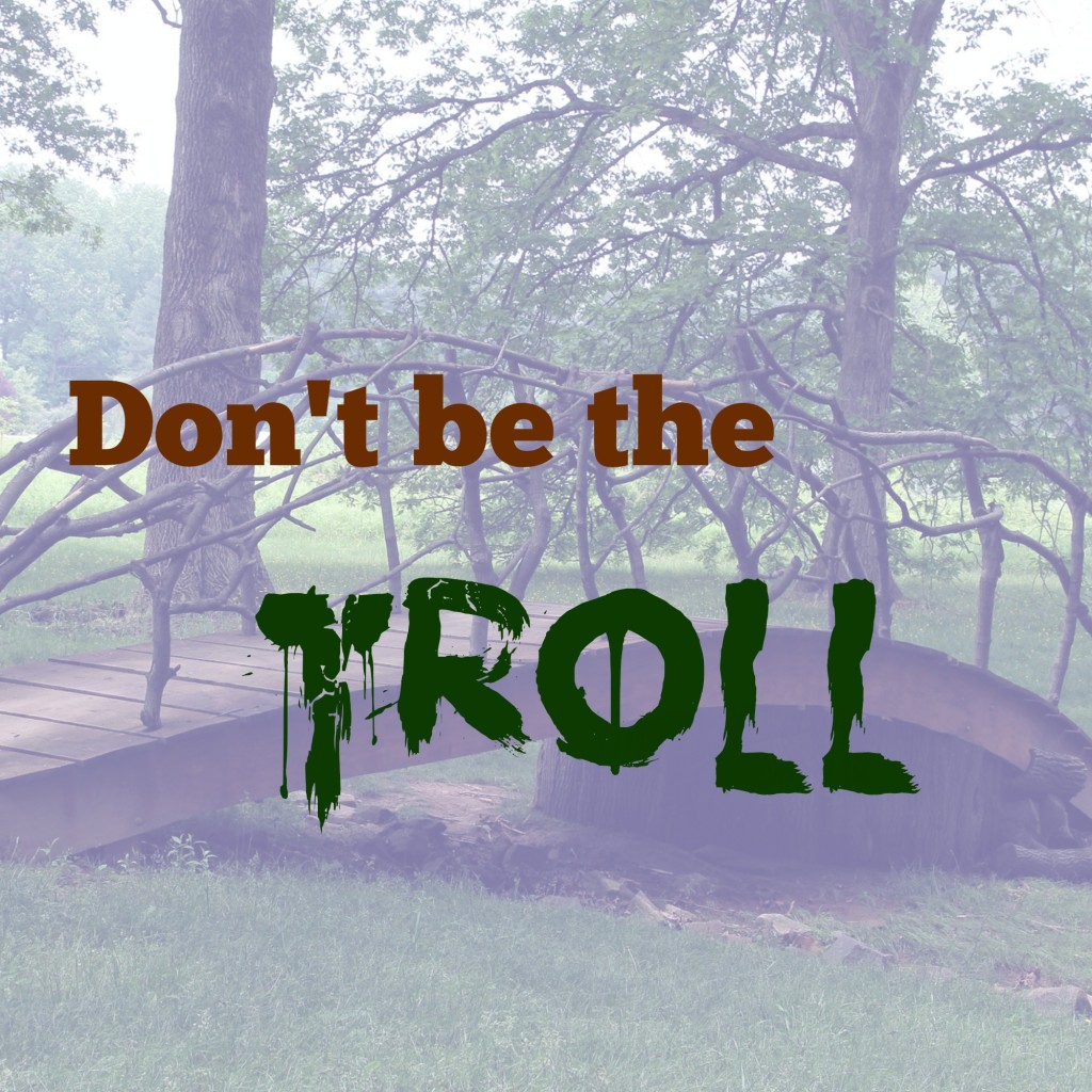 don't be the troll