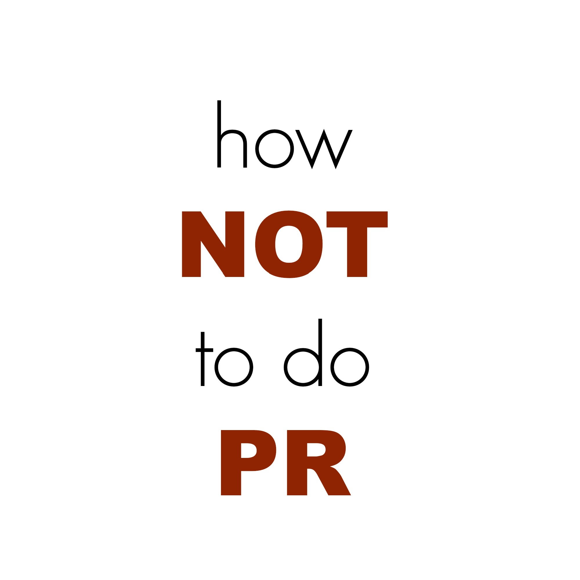 How Not to do PR