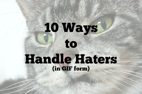 10 Ways to Handle Haters
