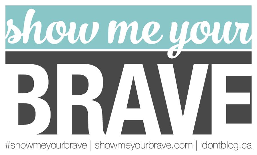 #ShowMeYourBrave