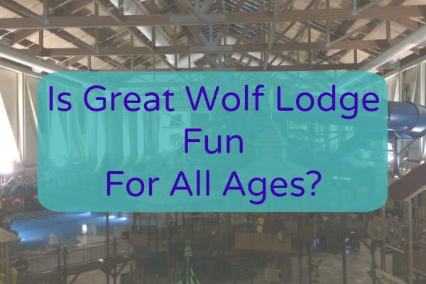 Is Great Wolf Lodge Fun for All Ages?